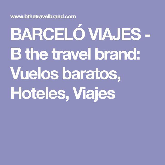 BARCELÓ VIAJES - B the travel brand: Vuelos baratos, Hoteles, Viajes