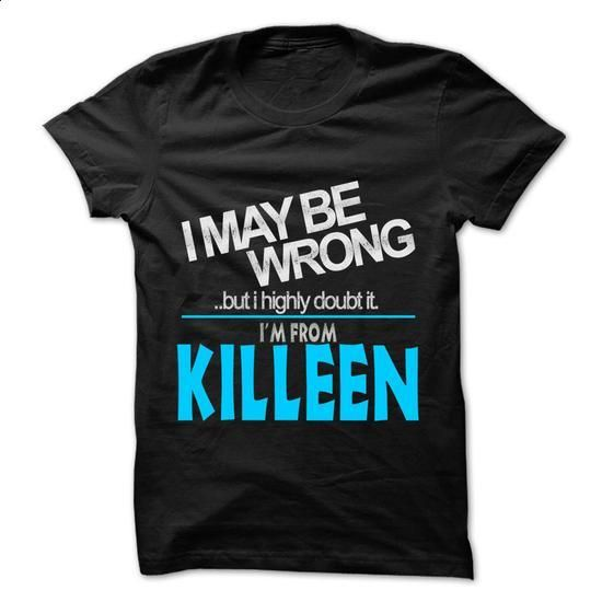 I May Be Wrong But I Highly Doubt It I am From... Killeen - 99 Cool City Shirt ! - #custom dress shirts #design t shirt. SIMILAR ITEMS => https://www.sunfrog.com/LifeStyle/I-May-Be-Wrong-But-I-Highly-Doubt-It-I-am-From-Killeen--99-Cool-City-Shirt-.html?60505