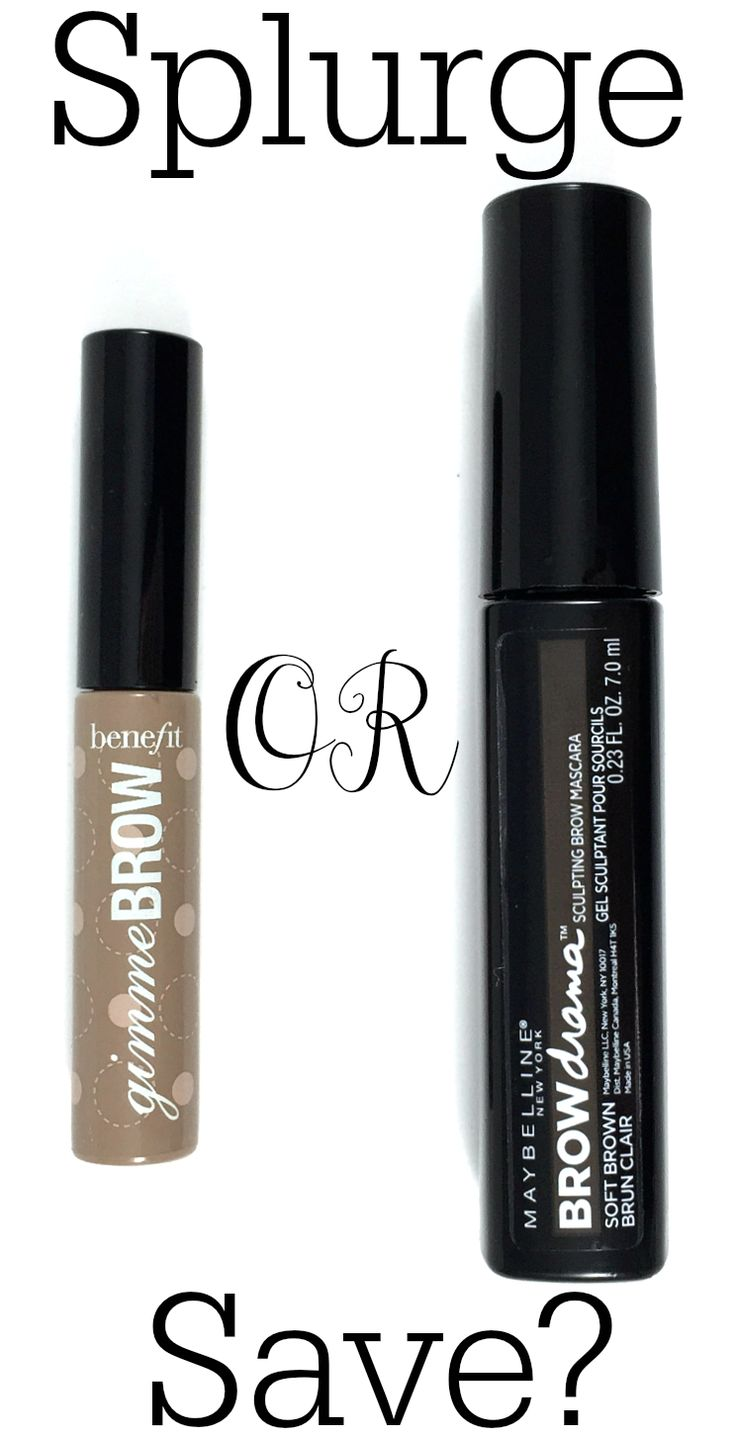 Splurge or Save? Benefit Gimme Brow vs Maybelline Brow Drama>>>I have both. Honestly, I like Brow Drama Better. The brush is much nicer, and it stays.