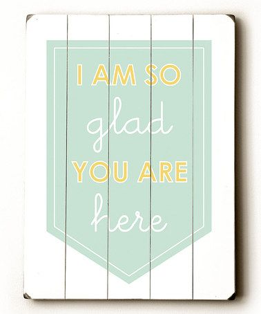 Take a look at this 'I'm So Glad You Are Here' Wood Wall Art by Amanda Catherine Designs on #zulily today!