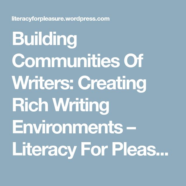 Building Communities Of Writers: Creating Rich Writing Environments – Literacy For Pleasure