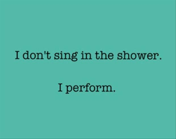 The shower is my stage. The shampoo graveyard in the corner-- my audience. I pack the house every night.