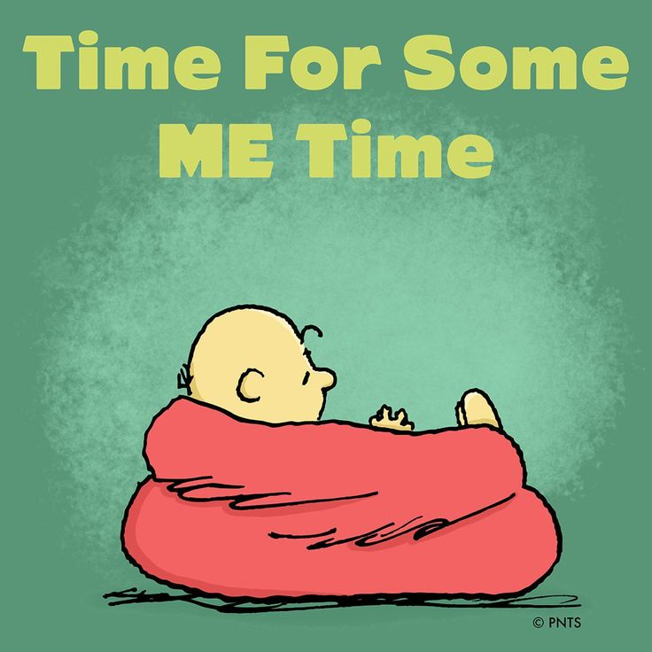 """""""It's time for some me time!"""""""