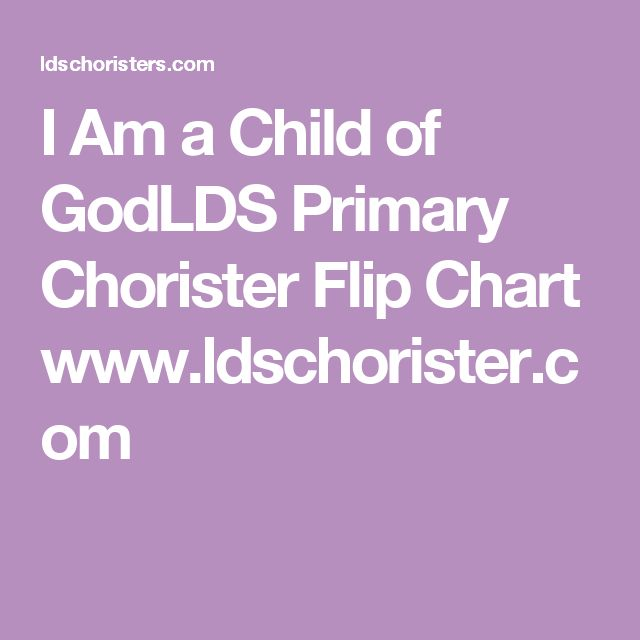 I Am a Child of God LDS Primary Chorister Flip Chart www.ldschorister.com Over 300 Free LDS Primary Flip Charts