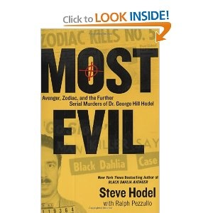 Most Evil: Avenger, Zodiac, and the Further Serial Murders of Dr. George Hill Hodel  ** second book by Steve Hodel and his linking these Zodiac and other murders to his father-Black Dahlia killer.
