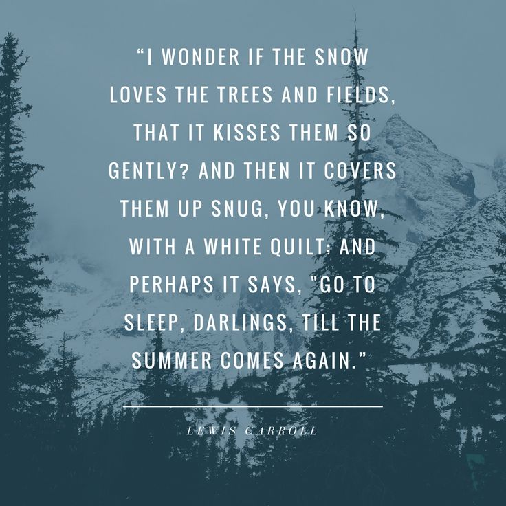 "winter quotes // inspirational sayings // lifestyle blogger // mental health blogger // ""I wonder if the snow loves the trees and fields, that it kisses them so gently? And then it covers them up snug, you know, with a white quilt; and perhaps it says, ""Go to sleep, darlings, till the summer comes again."" ― Lewis Carroll, Alice's Adventures in Wonderland & Through the Looking-Glass"