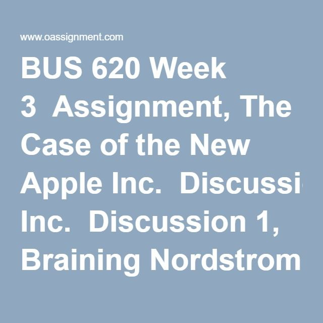 BUS 620 Week 3  Assignment, The Case of the New Apple Inc.  Discussion 1, Braining Nordstrom  Discussion 2, Marketing Segmentation