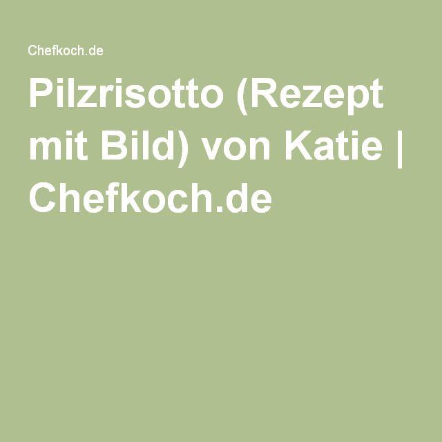 Pilzrisotto (Rezept mit Bild) von Katie | Chefkoch.de