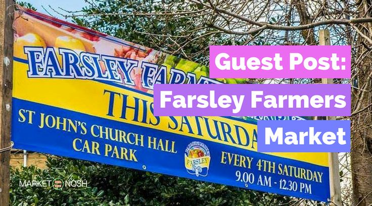Guest Post: Farsley Farmers Market. Farsley Village is in Yorkshire UK and they run a small market once every 4 weeks. Read how they are supporting their local communities and small businesses through their marketplace. #MarketNosh #eatrighttonight #local #marketplace #TheMarketNoshShow
