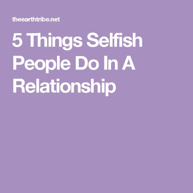 5 Things Selfish People Do In A Relationship