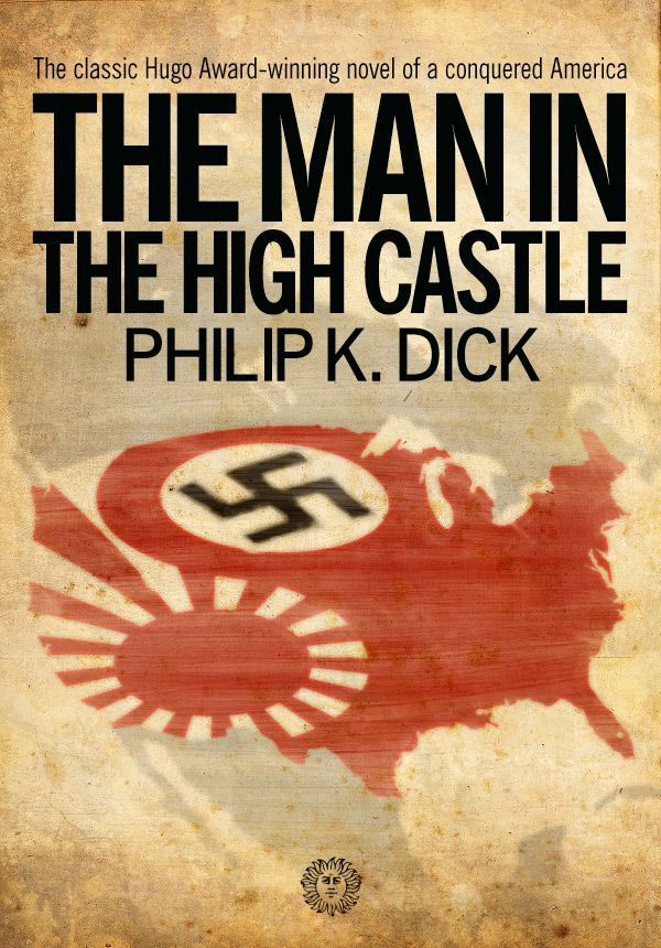The Man in the High Castle by Philip K. Dick The 10 Best Alternate Histories