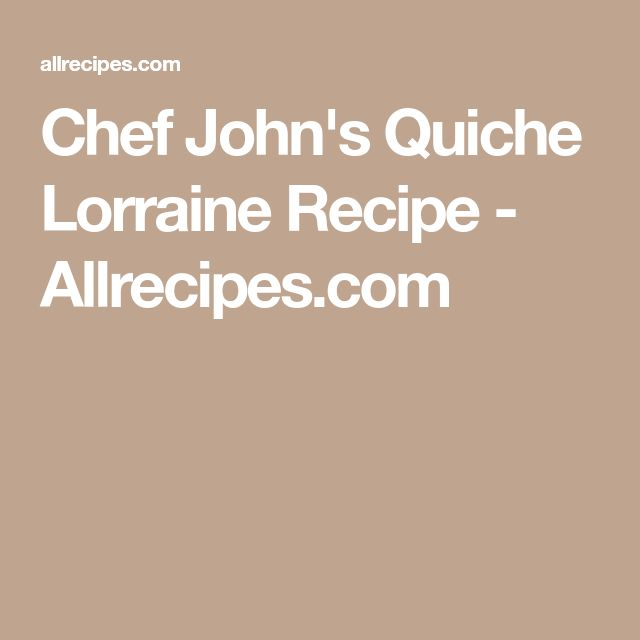Chef John's Quiche Lorraine Recipe - Allrecipes.com