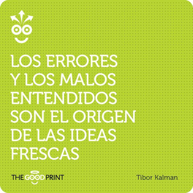 Los errores y los malos entendidos son el origen de las ideas frescas. Tibor Kalman