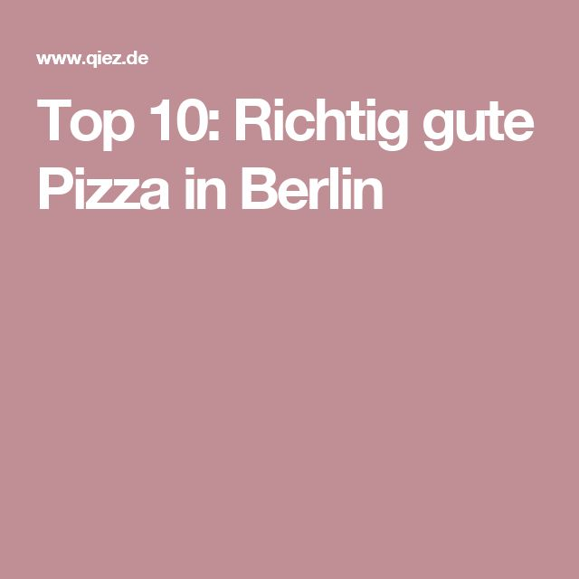 Top 10: Richtig gute Pizza in Berlin