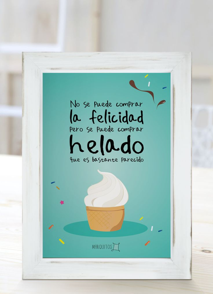 No se puede comprar la felicidad, pero se puede comprar helado, que es bastante parecido. [Cuadros con frases]