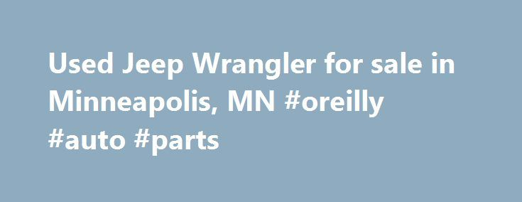 Used Jeep Wrangler for sale in Minneapolis, MN #oreilly #auto #parts http://auto.remmont.com/used-jeep-wrangler-for-sale-in-minneapolis-mn-oreilly-auto-parts/  #used jeeps for sale # 2012 Jeep Wrangler Sahara 2012 Jeep Wrangler Rubicon 2012 Jeep Wrangler Rubicon 4X4 2-Door equipped with 6-Speed Manual Transmission, Navigation, Cloth Seats, Hard Top, and 17inch Alloy Wheels. This vehicle is covered by our exclusive lifetime powertrain warranty at no additional cost. Major parts of the Engine…