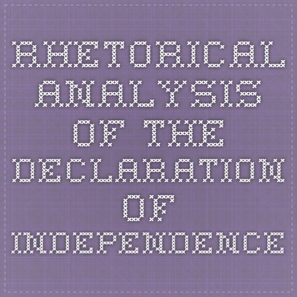 rhetorical analysis declaration independence Summary and analysis preamble list of abuses and usurpations  the declaration of independence -suggestions for further reading how to cite this sparknote more.
