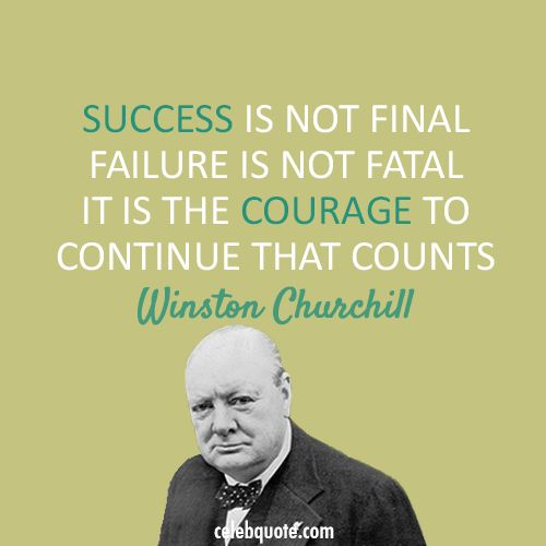 """""""Success is not final. Failure is not fatal. It's the courage to continue that counts."""" Winston Churchill #workhard #quote"""