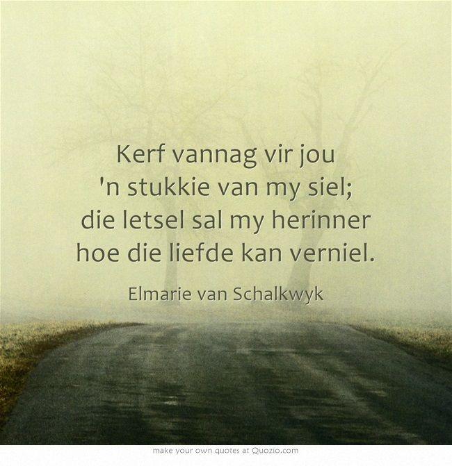 """""""kerf vannag vir jou 'n stukkie van my siel; die letsel sal my herinner hoe die liefde kan verniel. hoe dit ook al sy so het ek geleer; al maak dit nie dood nie maak dit nogsteeds seer."""" VANNAG deur Elmarie van Schalkwyk #afrikaans"""