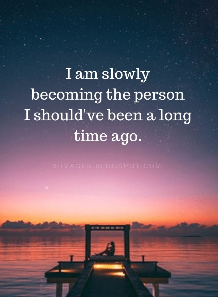 Be Yourself Quotes I am slowly becoming the person…