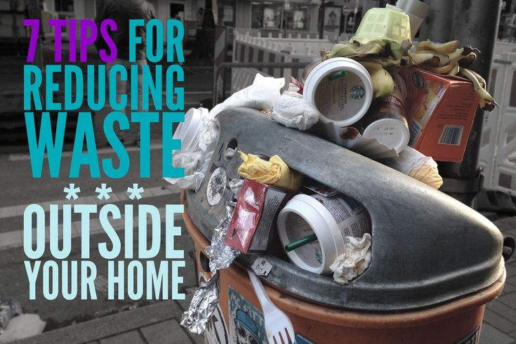 7 tips for reducing waste outside your home