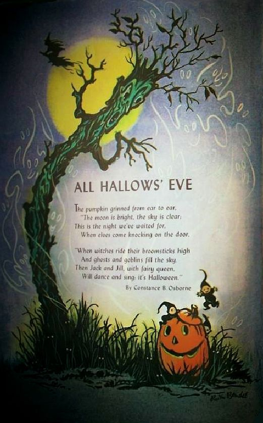 """All Hallows' Eve / The pumpkin grinned from ear to ear, """"The moon is bright, the sky is clear. This is the night we've waited for, when elves come knocking on the door. / """"When witches ride their broomsticks high and ghosts and goblins fill the sky.  Then Jack and Jill, with fairy queen, will dance and sing: it's Halloween."""" ~ by Constance B. OSborne"""