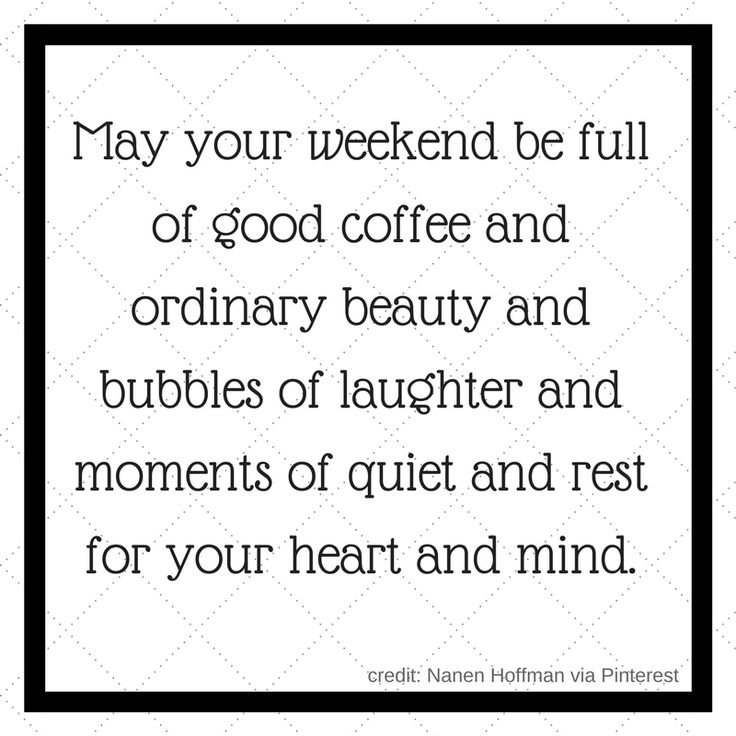 I love Saturday mornings. So much promise for a wonderful weekend!