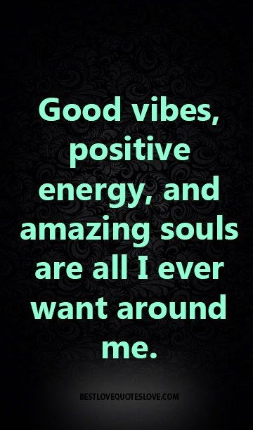 Good vibes, positive energy, and amazing souls are all I ever want around me.