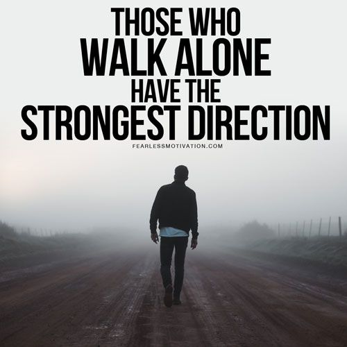 If You Walk Alone You Have The Strongest Direction Must Watch