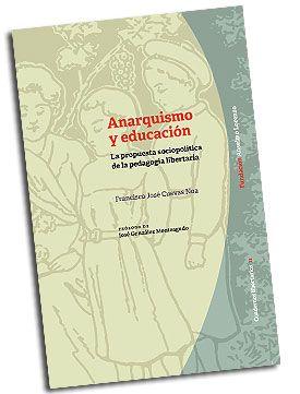 Anarquismo y educación. La propuesta sociopolítica de la pedagogía libertaria, de Francisco José Cuevas Noa.