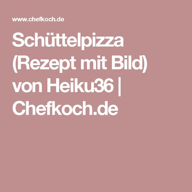 Schüttelpizza (Rezept mit Bild) von Heiku36   Chefkoch.de