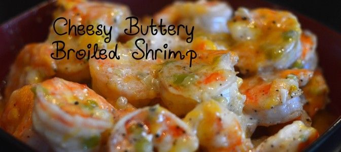 Cheesy Buttery Broiled Shrimp