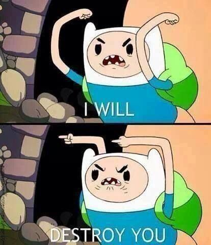 [Adventure Time] Finn ''I will destroy you''                              …