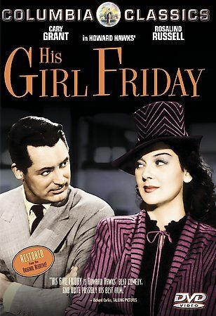 """His Girl Friday based off the play """"The Front Page"""""""