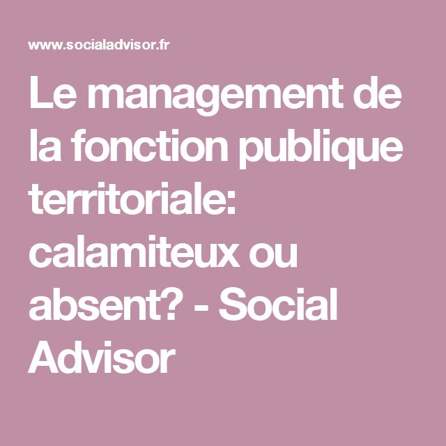 Le management de la fonction publique territoriale: calamiteux ou absent? - Social Advisor