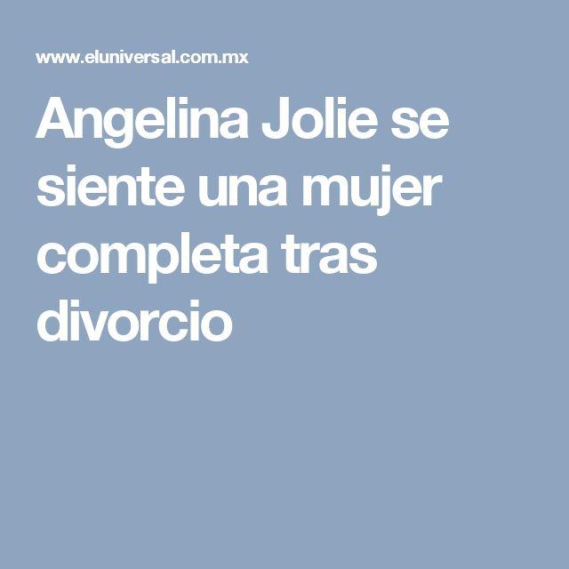 Angelina Jolie se siente una mujer completa tras divorcio