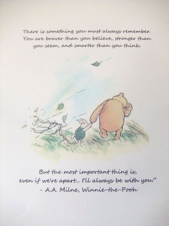 I'm always with you, girls Always Remember  Winnie the Pooh Quote  .... So sweet that Pooh Bear