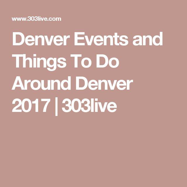 Denver Events and Things To Do Around Denver 2017   303live