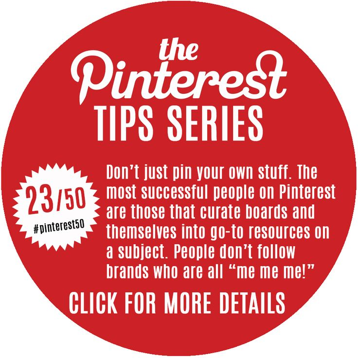 Day 23/Tip 23 - The 80/20 Rule - By making sure (at least) 80% of your pins are of 3rd party content you'll not only keep your boards full of varied content but you'll be seen as a trend setter or taste maker and you'll win many more followers this way.