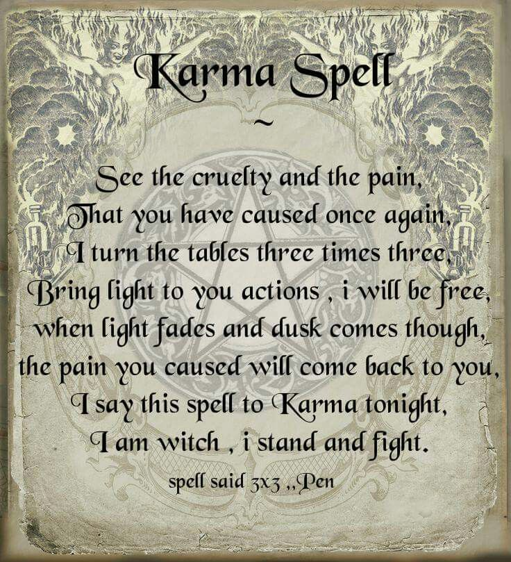 Karma spell - but be very careful what  you send out knowing it will also come back to YOU!