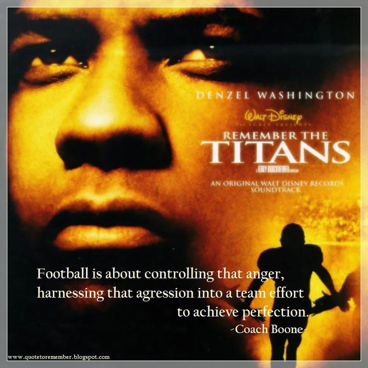 remember the titans can't you Great memorable quotes and script exchanges from the remember the titans movie on quotesnet  you make sure they remember, forever, the night they played the titans coach boone:  people say that it can't work, black and white well here we make it work, everyday we have our disagreements, of course, but before we reach for hate, always.