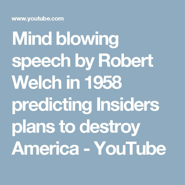 Mind blowing speech by Robert Welch in 1958 predicting Insiders plans to destroy America - YouTube