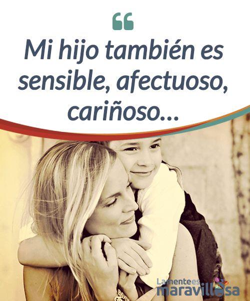 """Mi hijo también es sensible, afectuoso, cariñoso...   Mi #hijo varón también dice """"te quiero"""", busca mis abrazos, es #cariñoso y no duda en regalarme muestras de afecto y amable #ternura...  #Psicología"""