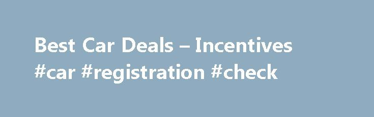 Best Car Deals – Incentives #car #registration #check http://car.remmont.com/best-car-deals-incentives-car-registration-check/  #best car lease deals # Best Car Deals New Car Financing and Cash Back Offers for December 2015 The 2016 model year is fast approaching and car companies are responding by offering some great new car sales and incentives in December. This month, new car incentives are focused on low- and no-interest financing, as well […]The post Best Car Deals – Incentives #car…