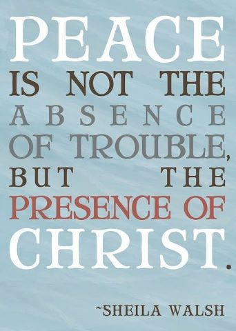 Colossians 3:15 And let the peace of Christ rule in your hearts