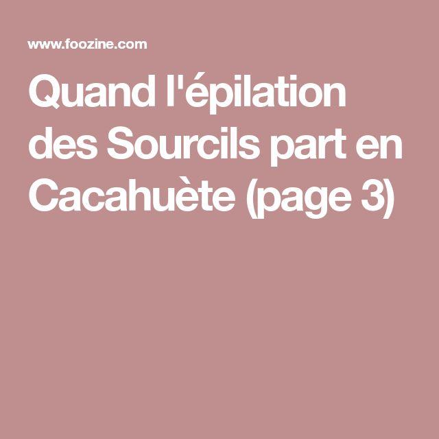 Quand l'épilation des Sourcils part en Cacahuète (page 3)
