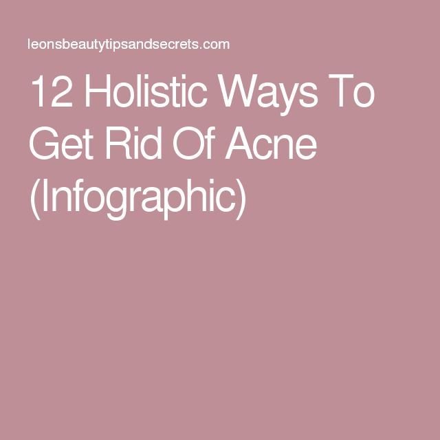 Acne 12 Holistic Ways To Get Rid Of Acne (Infographic)