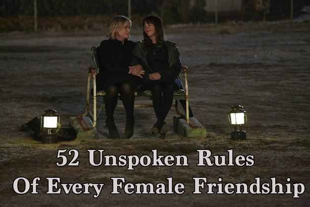 52 Unspoken Rules Of Every Female Friendship (some of these made more sense in our 20s...but still)