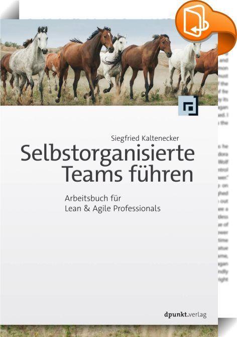 Selbstorganisierte Teams führen    ::  »Die besten Architekturen, Anforderungen und Entwürfe entstehen durch selbstorganisierte Teams«, behauptet das Agile Manifest. DieseBehauptung wirft einige Fragen auf: Wie sehen solche Teams aus? Welche Form der Führung brauchen sie? Und wie kann diese so umgesetzt werden, dass sie Selbstorganisation fördert?  Dieses Buch bietet praxisorientierte Antworten auf all diese Fragen. Siegfried Kaltenecker beschreibt, wie Führung in einem sich selbstorga...