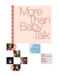 More Than Baby Talk: A brief guide that describes ten practices that early childhood teachers can use to foster language and communication skills among infants and toddlers.